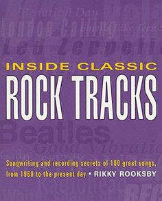 Inside Classic Rock Tracks: Songwriting and Recording Secrets of 100+ Great Songs:   (Book). Presenting a remarkable selection of songs ranging from vintage rock 'n' roll to today's electronic dance music, this book analyzes in fine detail the writing and recording techniques behind 100 selected singles and album cuts to see exactly what makes a great track great. Whether you're a musician looking for inspiration or creative tips, or a music lover who wants to get the most from your re...
