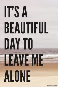 It's A Beautiful Day To Leave Me Alone Poster – Pointless Posters Life Quotes Love, Quotes To Live By, Moody Quotes, Jolie Phrase, Image Citation, Just For Laughs, Infj, Decir No, Funny Quotes
