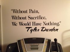 Favorite Quote, From my Favorite Movie now on my wall...also will be my 100lb lost tattoo