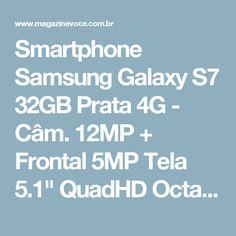 "Smartphone Samsung Galaxy S7 32GB Prata 4G - Câm. 12MP + Frontal 5MP Tela 5.1"" QuadHD Octa Core - Magazine 01franklyn"