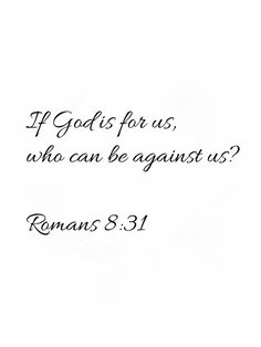 If God is for us, who can be against us? #Romans8:31 #Rom8:31 #Romans8v31 #BibleVerses #ThankfulGratefulBlessed