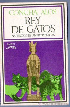 REY DE GATOS ( NARRACIONES ANTROPOFAGAS). CONCHA ALOS. BARRAL EDITORES. BARCELONA. 1972. - Foto 1