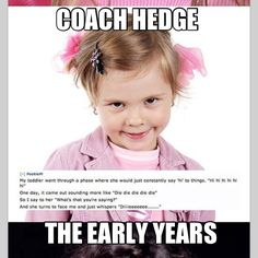 Saw this and immediately thougt of Coach Hedge.. Therefore, new meme!