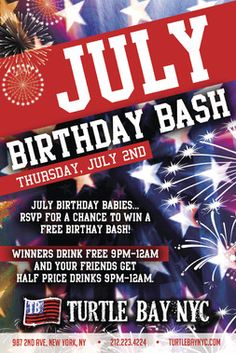 July Birthday Bash Enter to win FREE drinks for your Birthday! July 2, 2015 If your birthday is in July, enter to win free drinks for yourself and 1/2 off for your friends on Thursday, July 2nd from 9pm-midnight!