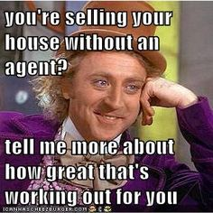 Condescending Willy Wonka questions the logic of trying to sell your home without the professional help of a real estate agent.