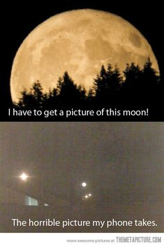 Every time I take a picture of the moon…or a pretty night sky in general.