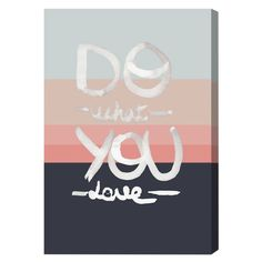 Oliver Gal & Co. What You Love Canvas Print