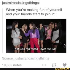 Although there's always that one friend that is the only one allowed to. That's the one were you talk shit about each other with each other.
