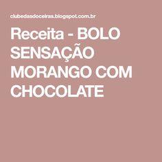 Receita - BOLO SENSAÇÃO MORANGO COM CHOCOLATE