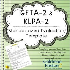 This is a word file evaluation template for the Goldman Fristo Test of Articulation-2 (GFTA-2) and the Kahn Lewis Test of Phonological…