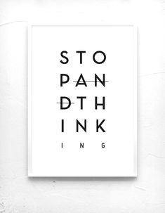 The artist for this piece is unknown. I like the simplicity of this poster and how it is a play on words to get you to stop thinking but at the same time it is getting you to think. Very clever. Also the placement of the words appear that they try to imitate the seeing eye chart. #simple
