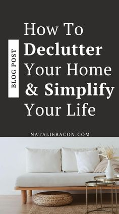 Declutting your home can't be done until you declutter your mind first. In order to do that, you need to simplify things around you so you can make better, quicker decsions.