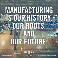 Manufacturing is our history, our roots, and our future. Jobs create freedom. Be Free. Be Global.