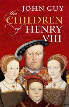 """Read """"The Children of Henry VIII"""" by John Guy available from Rakuten Kobo. Behind the façade of politics and pageantry at the Tudor court, there was a family drama. Nothing drove Henry VIII, Engl. Religious Intolerance, Unhappy Marriage, History Magazine, Henry Viii, King Henry, Tudor History, British History, British Monarchy, Little Books"""