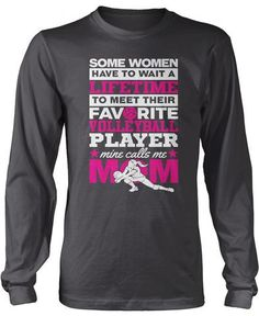 Some women have to wait a lifetime to meet their favorite volleyball player mine calls me mom - Volleyball mom t-shirt. Available here - https://diversethreads.com/products/favorite-volleyball-player-mine-calls-me-mom?variant=11370677893