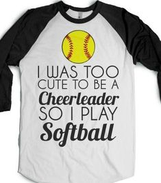 i was too cute to be a cheerleader so i play softball - glamfoxx.com - Skreened T-shirts, Organic Shirts, Hoodies, Kids Tees, Baby One-Piece...: