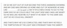 Kylo Ren theory<<OH, THAT'S why he's f**king things up so bad for his team. He's a double-agent.