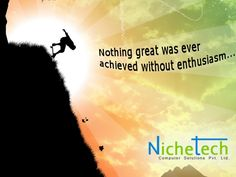 Nothing great was ever  achieved without enthusiasm...