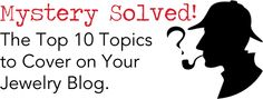 Mystery Solved: the Top 10 Topics to Cover on Your Jewelry Blog