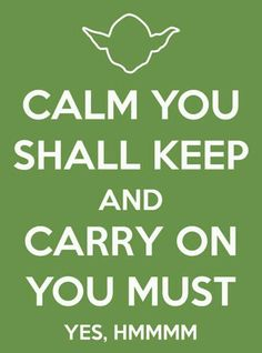 Calm you shall keep and carry on you must. Yes, hmmm. #Star_Wars #StarWars #Yoda