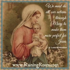 """We must do all our actions through Mary to make them more perfect for Jesus"" - St. Louis Marie Grignon de Montfort"