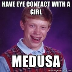 Bad luck Brian meme - have eye contact with a girl medusa
