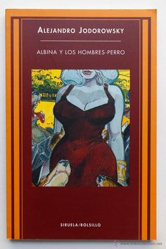 ALBINA Y LOS HOMBRES- PERRO- ALEJANDRO JODOROWSKY- El Desván de Bartleby C/.Niebla 37. Sevilla