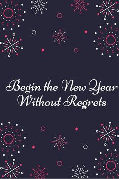 I want to begin the New Year without regrets. There are some things I need to let go of, I don't want to drag all my regrets from last year into the New Year.