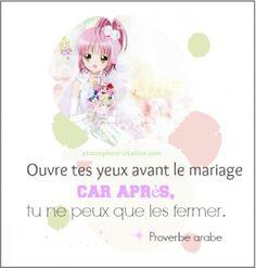 Ouvre tes yeux avant le mariage car après, tu ne peux que les fermer. - Proverbe arabe