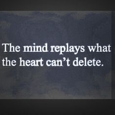 ~The mind replays what the heart can't delete~ Quote www.oshuntravel.com