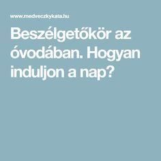 Beszélgetőkör az óvodában. Hogyan induljon a nap? Nap, School Hacks, School Tips, Classroom Decor, Montessori, Diy And Crafts, Teaching, Education, Kids