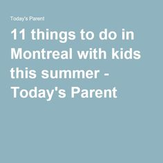 11 things to do in Montreal with kids this summer - Today's Parent