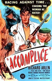 Accomplice. Richard Arlen, Veda Ann Borg, Tom Dugan. Directed by Walter Colmes. Producers Releasing Corporation. 1946