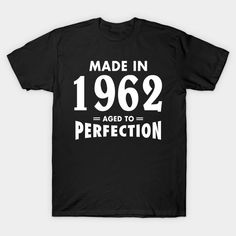 Made In 1962 Aged to Perfection T-Shirt  #birthday #gift #ideas #birthyears #presents #image #photo #shirt #tshirt #sweatshirt