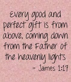 Every good and perfect gift is from above, coming down from the Father of the heavenly lights... ~ James 1:17  #bibleverses
