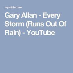 Gary Allan - Every Storm (Runs Out Of Rain) - YouTube