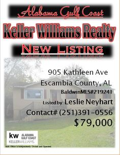 905 Kathleen Ave Escambia County...MLS#219241...$79,000...3 Bed 2 Bath... NICE 3/2 HOME ON CORNER LOT; UTILITY ROOM OFF KITCHEN; LARGE MASTER SUITE.DINING AREA HAS SLIDING GLASS DOORS TO REAR WOOD DECK; PRIVACY FENCED YARD; LAMINATED FLOORING THROUGHOUT. FORECLOSURE WITHOUT A RIGHT OF REDEMPION PERIOD...Please Contact: Leslie Anderson Neyhart @ 251-391-0556