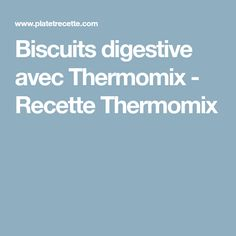 Biscuits digestive avec Thermomix - Recette Thermomix