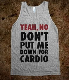 Yeah, No. Don't Put Me Down For Cardio Tank, $32.99 #geek #pitchperfect