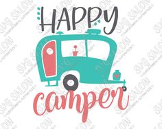 Happy Camper SVG Cut File Set for Cute Vacation Shirts and Onesies in SVG, EPS, DXF, JPEG, and PNG format for Cricut and Silhouette machines