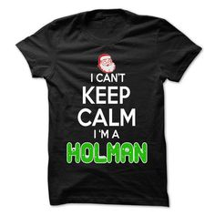 I Love Keep Calm HOLMAN... Christmas Time - 0399 Cool Name Shirt ! Shirts & Tees
