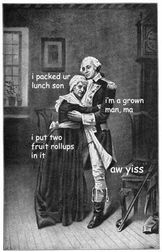 Captioned Adventures of George Washington!  These are hilarious! http://ladyhistory.tumblr.com/tagged/the-captioned-adventures-of-george-washington