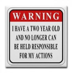 Warning 2 year old