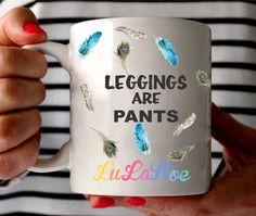 LuLaRoe Leggings are Pants Mug, Custom LuLaRoe Mug, LuLaRoe, LuLaRoe Mug,LuLaRoe Coffee Mug,Custom LuLaRoe Mug,LuLaRoe Obsessed,LuLaRoe Gift by BushelOfLove on Etsy