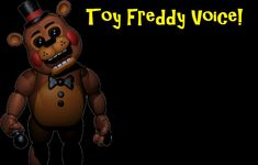 Freddy 2.0 Voice (Five Nights At Freddy's 2: Toy Freddy)