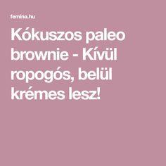 Kókuszos paleo brownie - Kívül ropogós, belül krémes lesz! Paleo Brownies, Meals, Food, Cukor, Meal, Essen, Yemek, Yemek, Eten