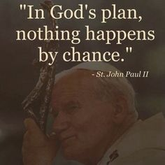 """anastpaul: """" Quote of the Day – April 25 """"In God's plan, nothing happens by chance."""" ~~~~ St John Paul II ~~~~ """""""