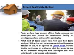 Today we have huge amounts of Real Estate engineers cum developers who assume the development liability. As developers we have an imperative part to play. What kind of desire would have from your Real Estate designer? This article sets out some essential and imperative focuses on this, to be specific on Darwin Horan Ventana Capital Inc. Perused on to discover what they would be able to be- Purchaser anticipates from developers that value extent ought to be focused and moderate.  For more…