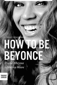 How To Be Beyoncé | Thought Catalog
