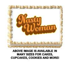 NASTY WOMAN Edible Cake Topper Image Cupcakes Cake Decoration Election Cake NEW #ProfessionalBakeryQuality